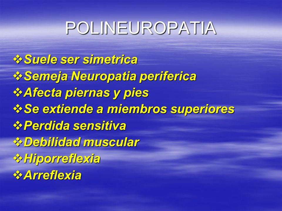 POLINEUROPATIA Suele ser simetrica Semeja Neuropatia periferica