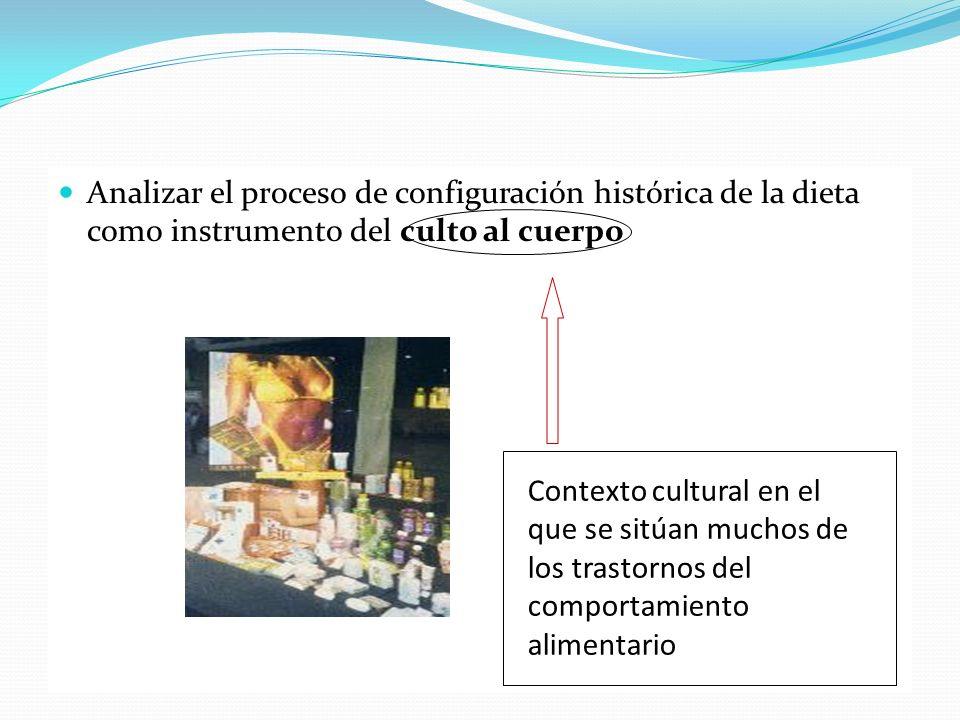 Analizar el proceso de configuración histórica de la dieta como instrumento del culto al cuerpo