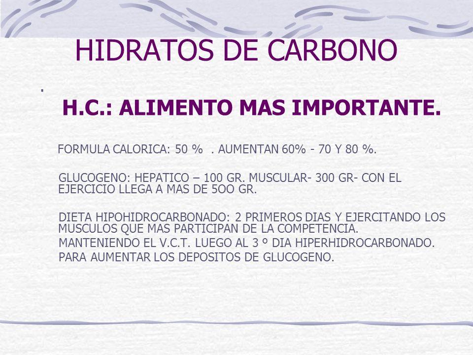 HIDRATOS DE CARBONO . H.C.: ALIMENTO MAS IMPORTANTE. FORMULA CALORICA: 50 % . AUMENTAN 60% - 70 Y 80 %.