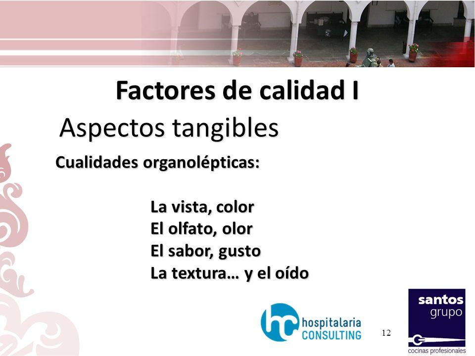 Factores de calidad I Aspectos tangibles Cualidades organolépticas: