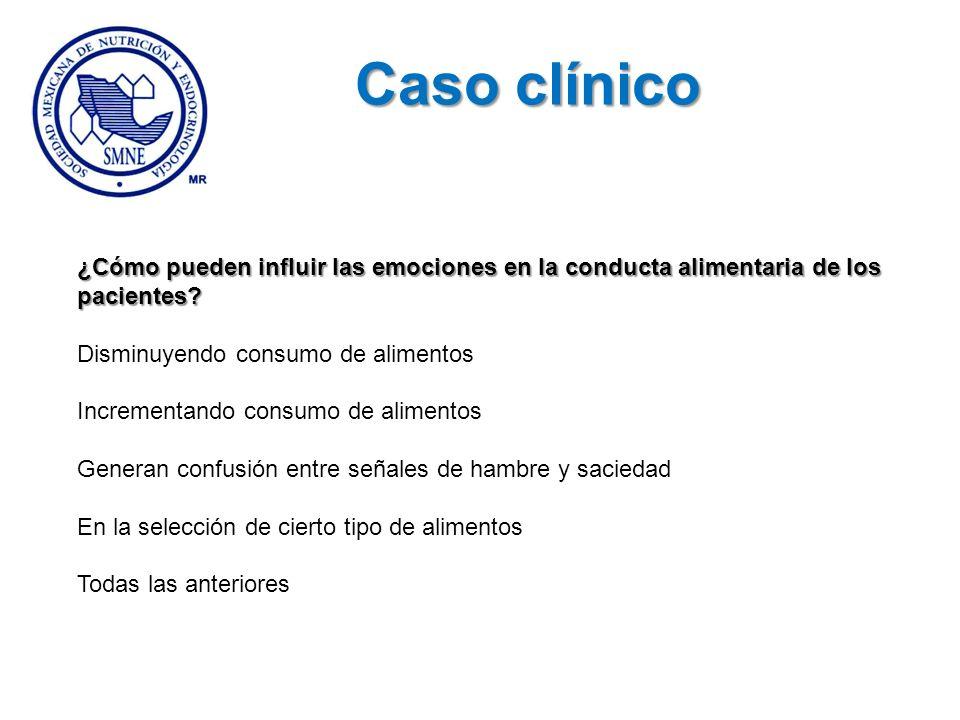 Caso clínico ¿Cómo pueden influir las emociones en la conducta alimentaria de los pacientes Disminuyendo consumo de alimentos.