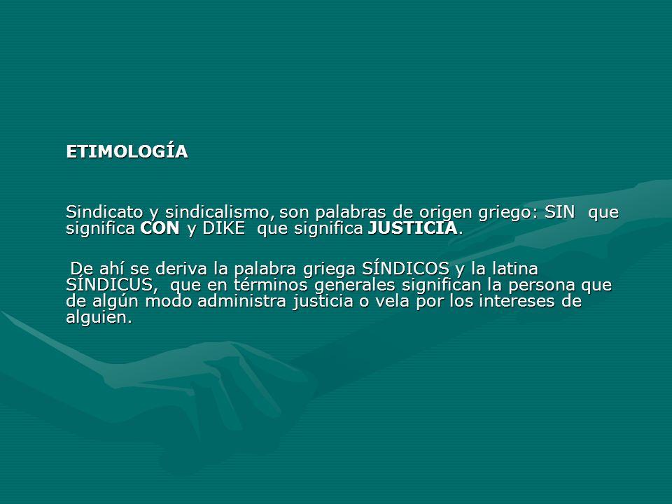 ETIMOLOGÍA Sindicato y sindicalismo, son palabras de origen griego: SIN que significa CON y DIKE que significa JUSTICIA.