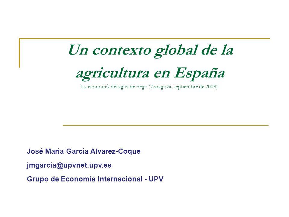 Un contexto global de la agricultura en España La economía del agua de riego (Zaragoza, septiembre de 2008)