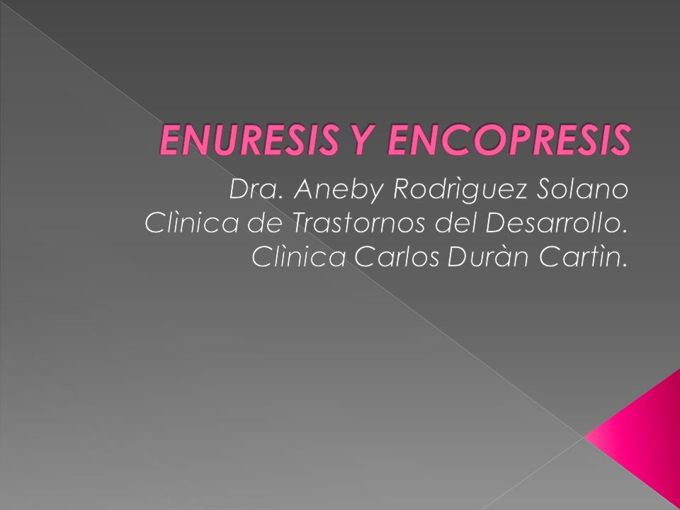 ENURESIS Y ENCOPRESIS Dra. Aneby Rodrìguez Solano