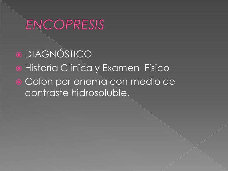 ENCOPRESIS DIAGNÓSTICO Historia Clínica y Examen Físico