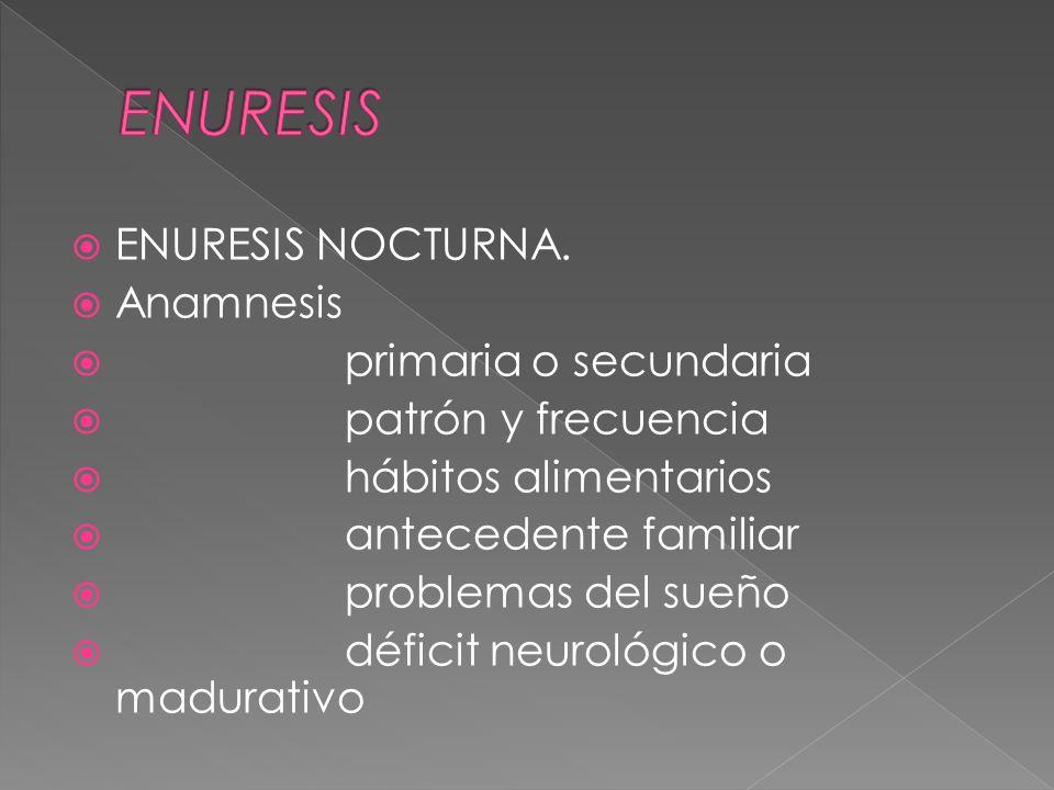 ENURESIS ENURESIS NOCTURNA. Anamnesis primaria o secundaria