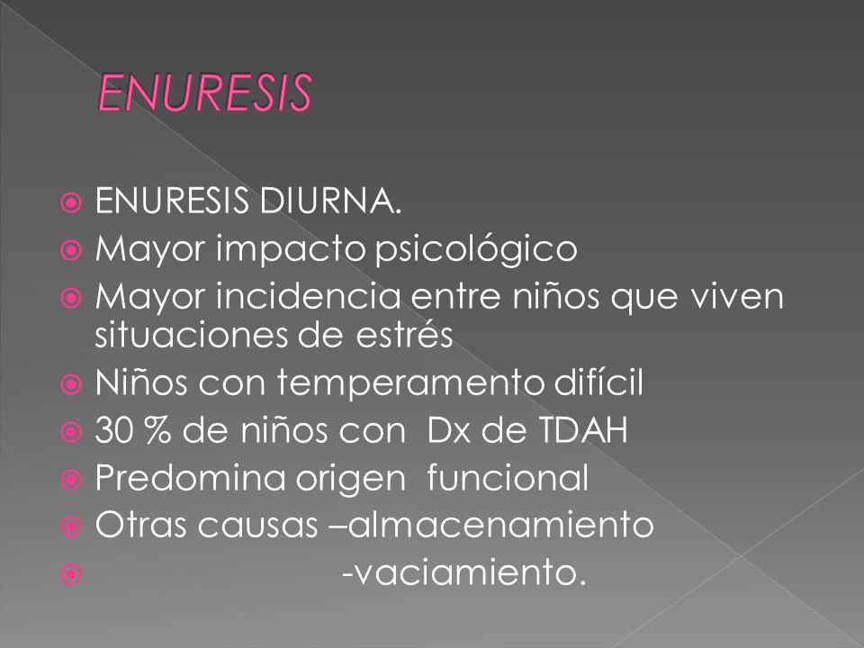 ENURESIS ENURESIS DIURNA. Mayor impacto psicológico