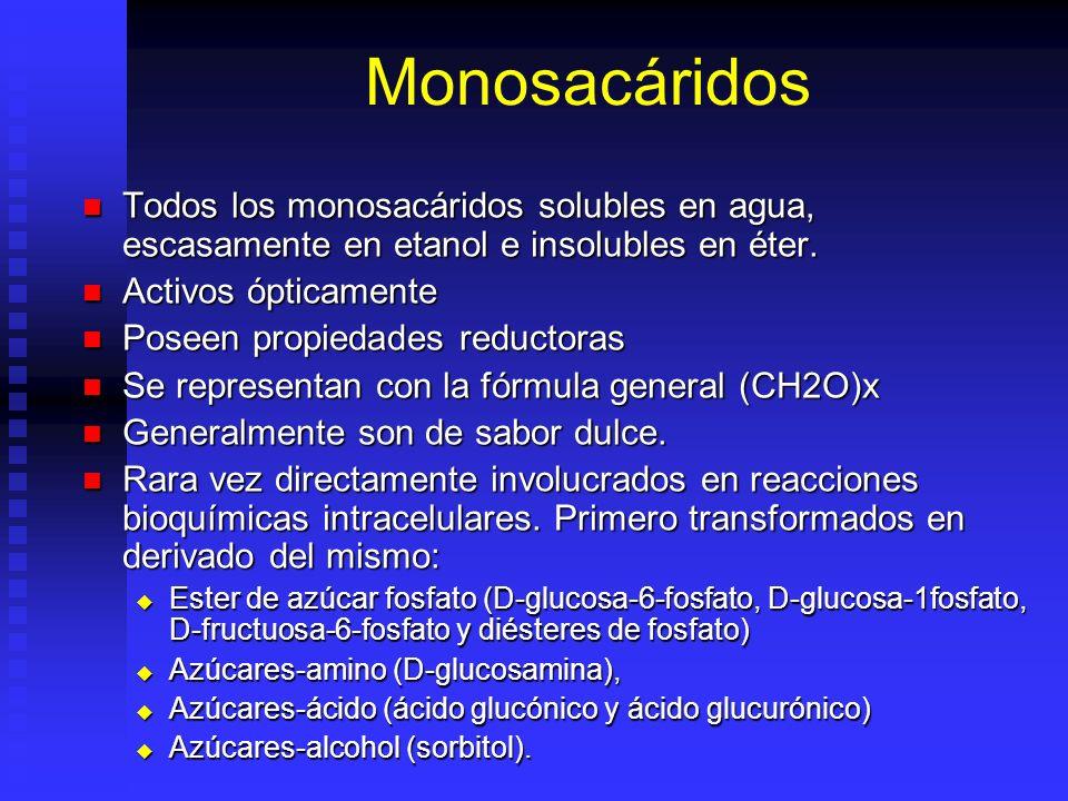Monosacáridos Todos los monosacáridos solubles en agua, escasamente en etanol e insolubles en éter.