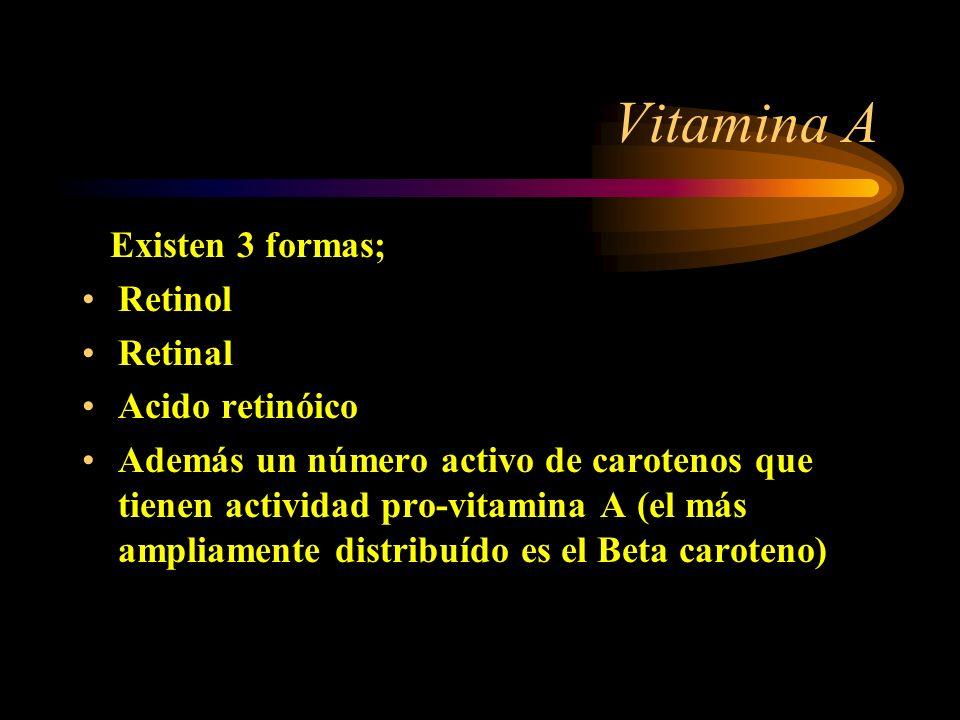 Vitamina A Existen 3 formas; Retinol Retinal Acido retinóico