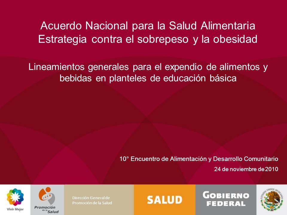 Acuerdo Nacional para la Salud Alimentaria Estrategia contra el sobrepeso y la obesidad Lineamientos generales para el expendio de alimentos y bebidas en planteles de educación básica