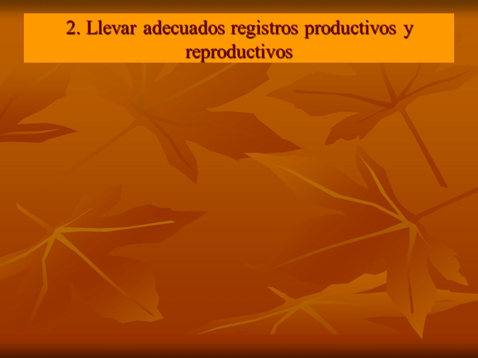 2. Llevar adecuados registros productivos y reproductivos