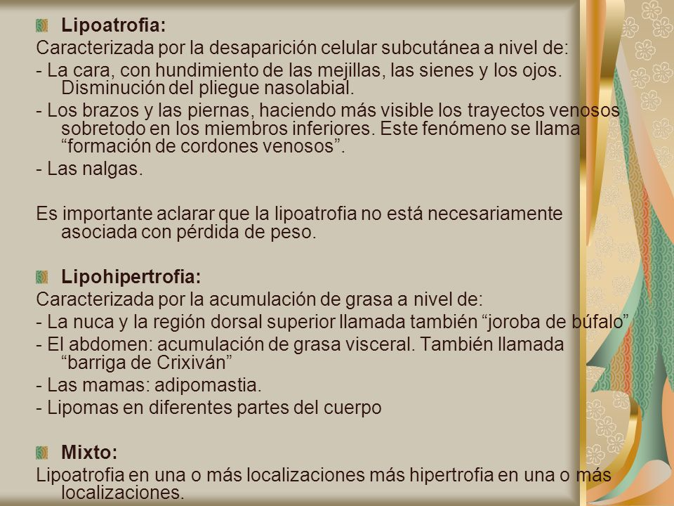Lipoatrofia: Caracterizada por la desaparición celular subcutánea a nivel de: