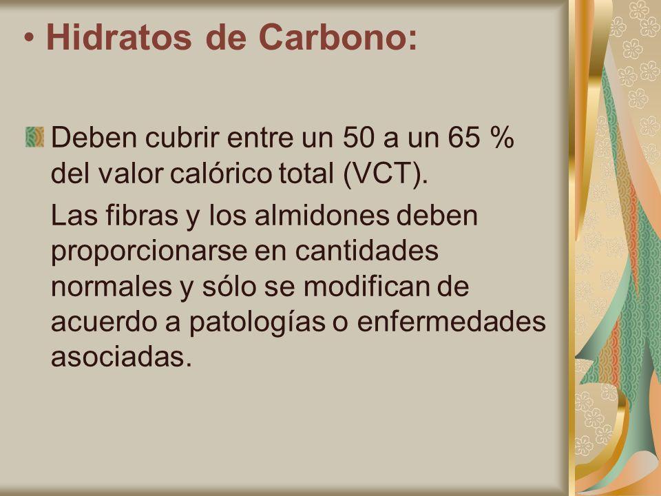• Hidratos de Carbono: Deben cubrir entre un 50 a un 65 % del valor calórico total (VCT).