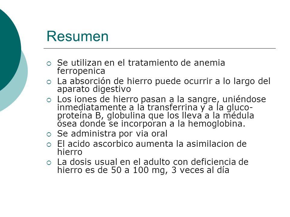 Resumen Se utilizan en el tratamiento de anemia ferropenica