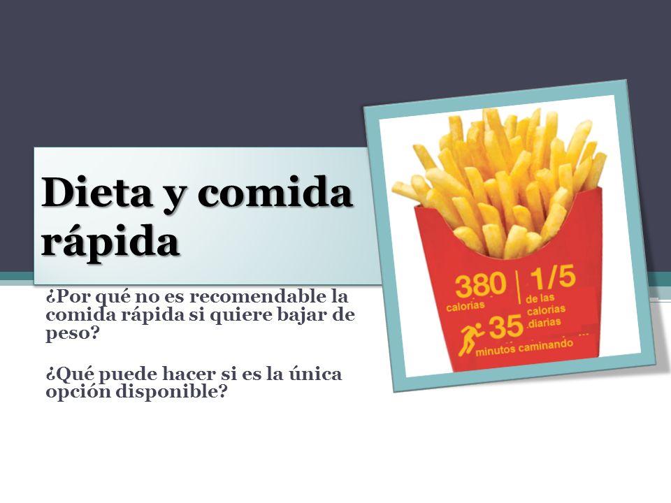 Dieta y comida rápida ¿Por qué no es recomendable la comida rápida si quiere bajar de peso.