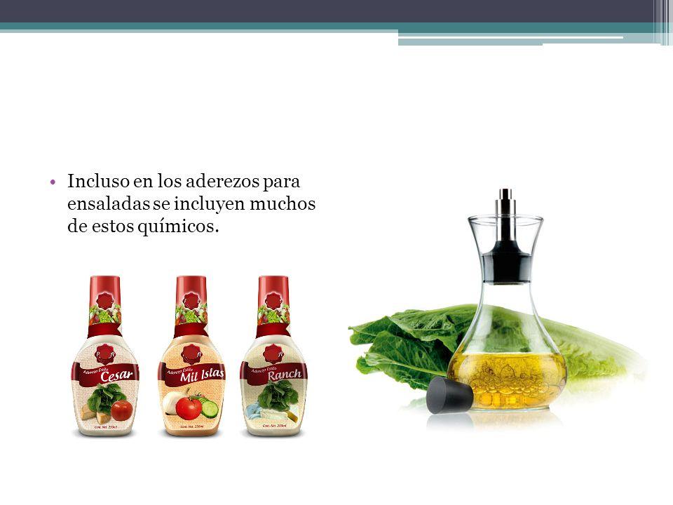 Incluso en los aderezos para ensaladas se incluyen muchos de estos químicos.