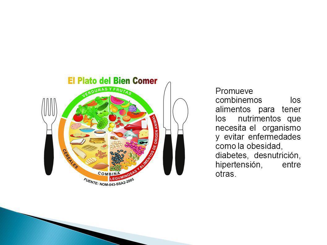 Promueve combinemos los alimentos para tener los nutrimentos que necesita el organismo y evitar enfermedades como la obesidad,