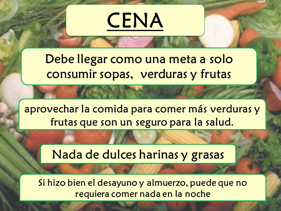 CENA Debe llegar como una meta a solo consumir sopas, verduras y frutas.