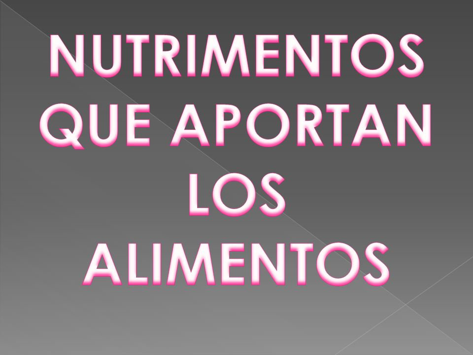 NUTRIMENTOS QUE APORTAN LOS ALIMENTOS