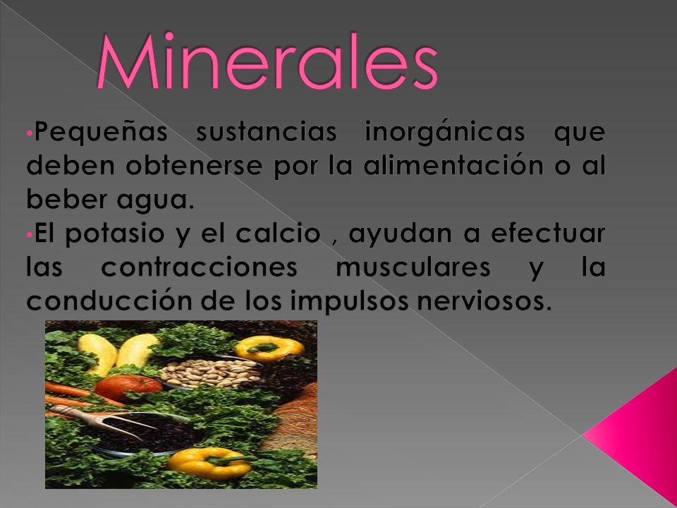 Minerales Pequeñas sustancias inorgánicas que deben obtenerse por la alimentación o al beber agua.