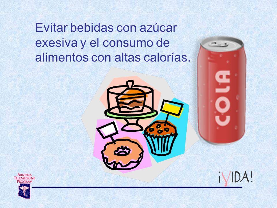 Evitar bebidas con azúcar exesiva y el consumo de alimentos con altas calorías.