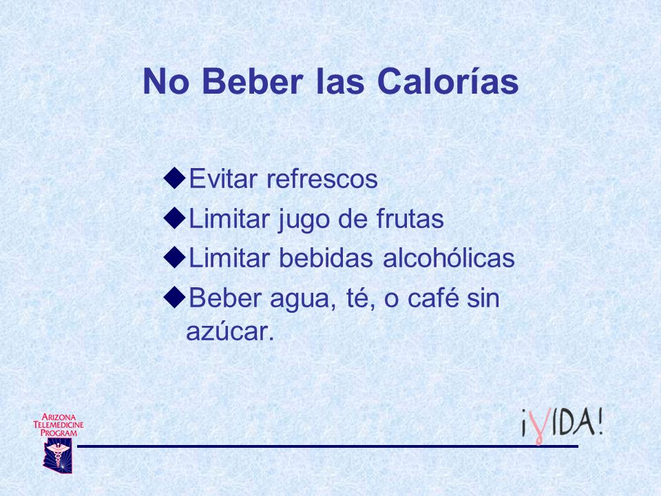 No Beber las Calorías Evitar refrescos Limitar jugo de frutas