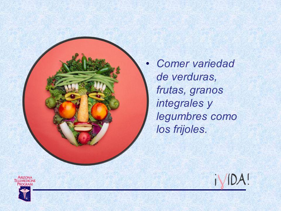 Comer variedad de verduras, frutas, granos integrales y legumbres como los frijoles.