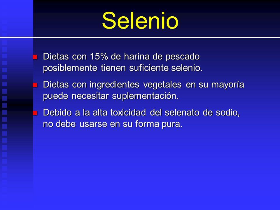 Selenio Dietas con 15% de harina de pescado posiblemente tienen suficiente selenio.