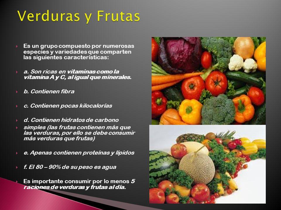 Verduras y Frutas Es un grupo compuesto por numerosas especies y variedades que comparten las siguientes características: