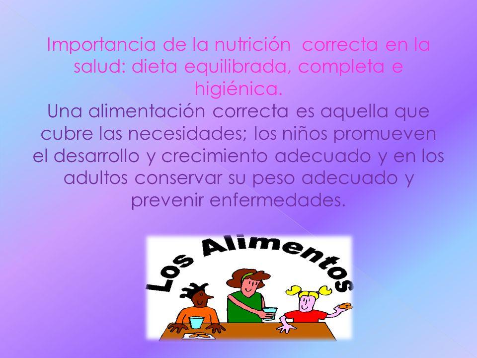 Importancia de la nutrición correcta en la salud: dieta equilibrada, completa e higiénica.