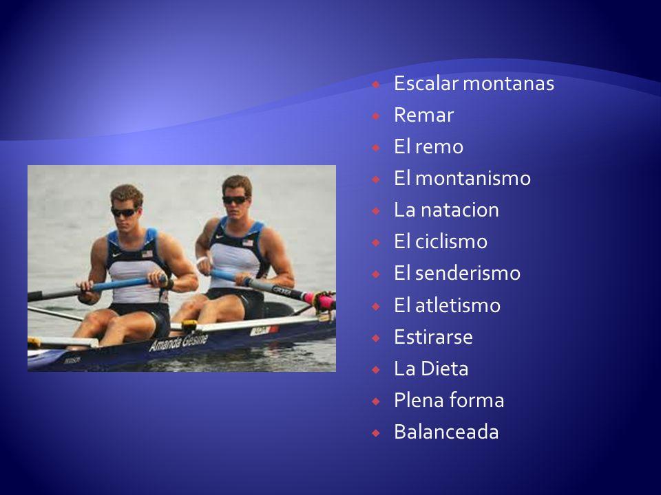 Escalar montanas Remar. El remo. El montanismo. La natacion. El ciclismo. El senderismo. El atletismo.