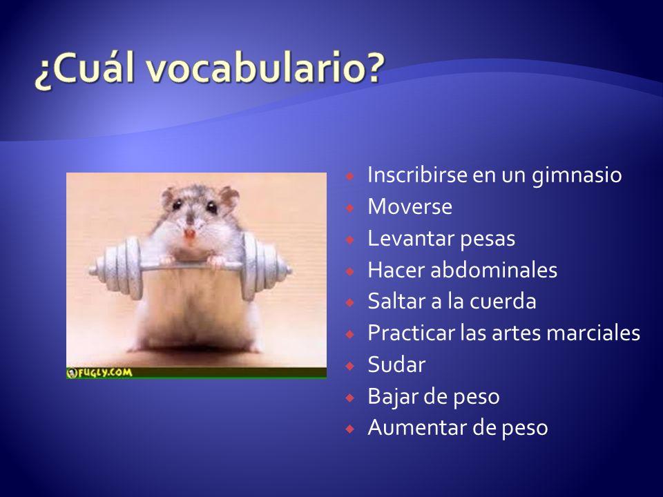 ¿Cuál vocabulario Inscribirse en un gimnasio Moverse Levantar pesas