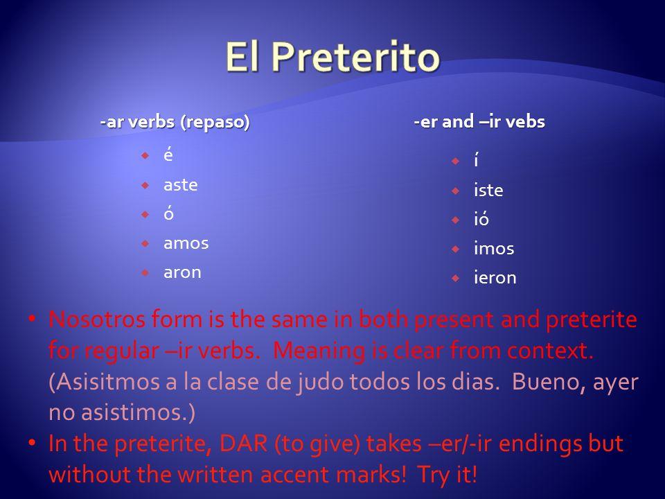 El Preterito -ar verbs (repaso) -er and –ir vebs. é. aste. ó. amos. aron. í. iste. ió. imos.