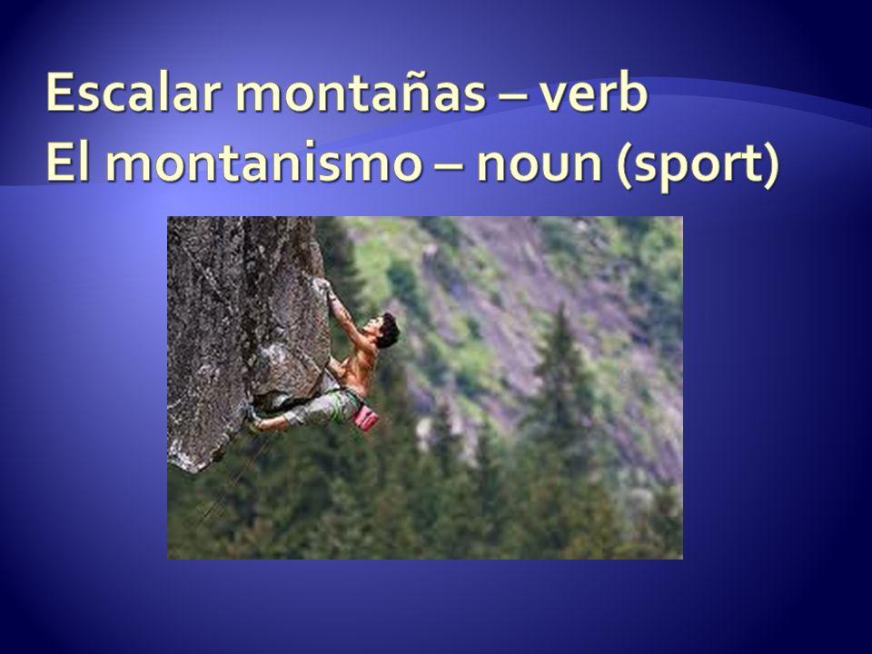 Escalar montañas – verb El montanismo – noun (sport)