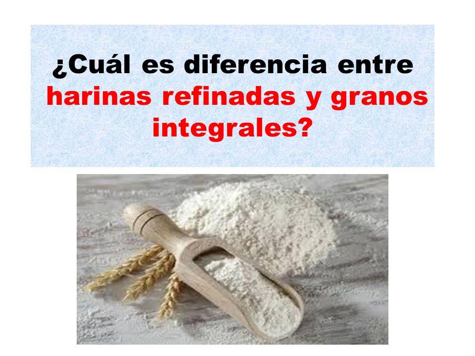 ¿Cuál es diferencia entre harinas refinadas y granos integrales
