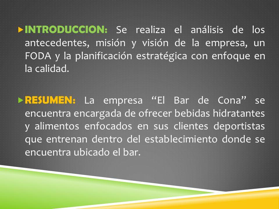 INTRODUCCION: Se realiza el análisis de los antecedentes, misión y visión de la empresa, un FODA y la planificación estratégica con enfoque en la calidad.