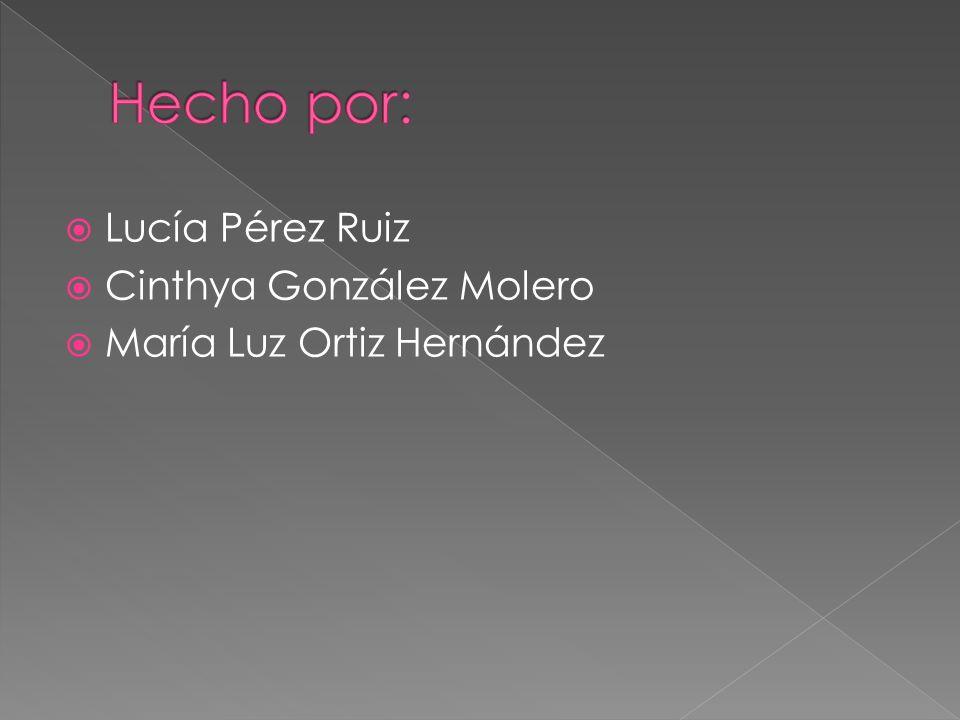 Hecho por: Lucía Pérez Ruiz Cinthya González Molero