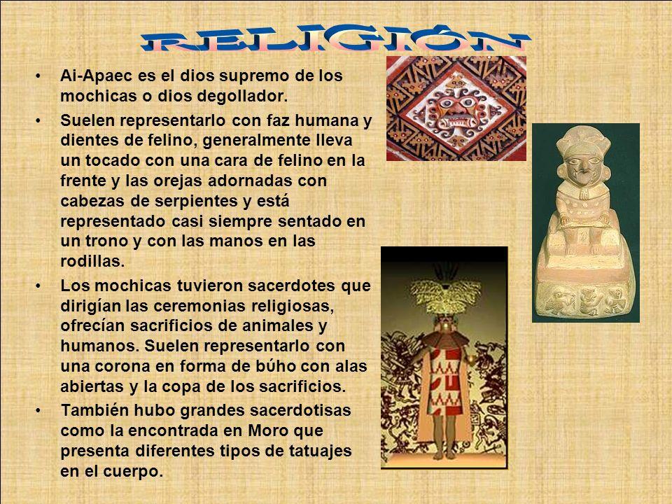 RELIGIÓN Ai-Apaec es el dios supremo de los mochicas o dios degollador.