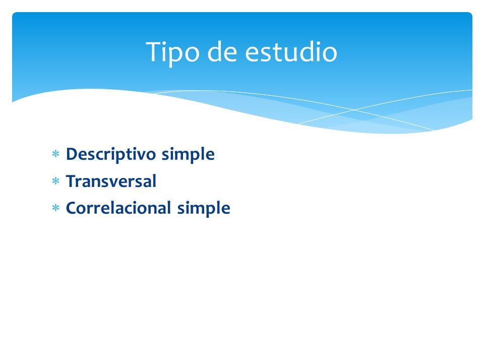 Tipo de estudio Descriptivo simple Transversal Correlacional simple