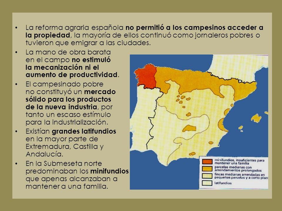 La reforma agraria española no permitió a los campesinos acceder a la propiedad, la mayoría de ellos continuó como jornaleros pobres o tuvieron que emigrar a las ciudades.
