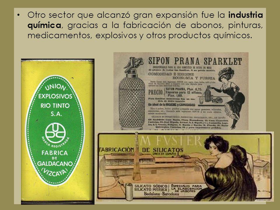 Otro sector que alcanzó gran expansión fue la industria química, gracias a la fabricación de abonos, pinturas, medicamentos, explosivos y otros productos químicos.