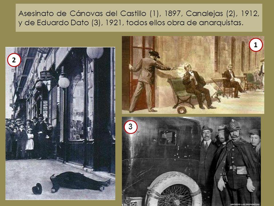 Asesinato de Cánovas del Castillo (1), 1897, Canalejas (2), 1912, y de Eduardo Dato (3), 1921, todos ellos obra de anarquistas.