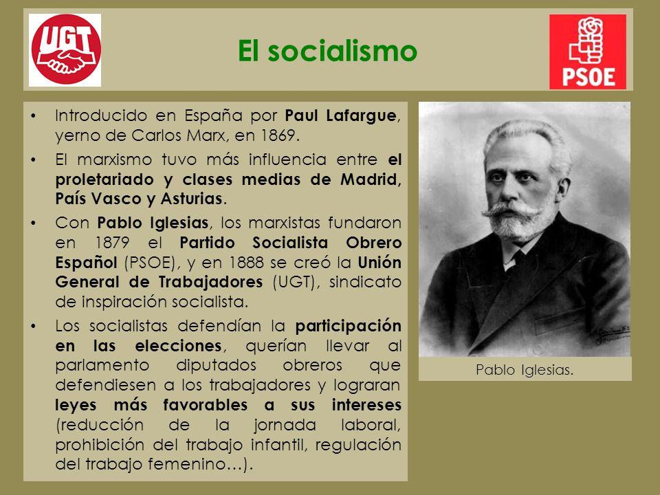 El socialismo Introducido en España por Paul Lafargue, yerno de Carlos Marx, en 1869.