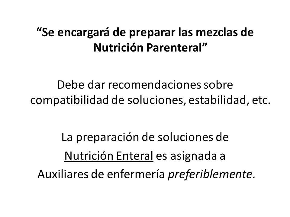Se encargará de preparar las mezclas de Nutrición Parenteral