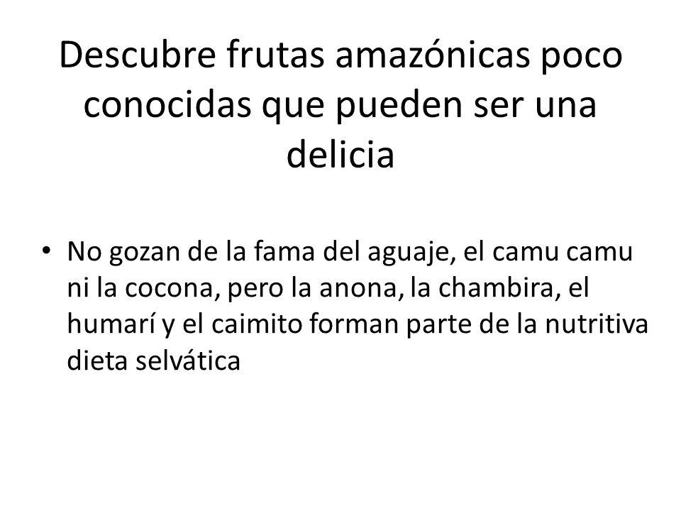 Descubre frutas amazónicas poco conocidas que pueden ser una delicia