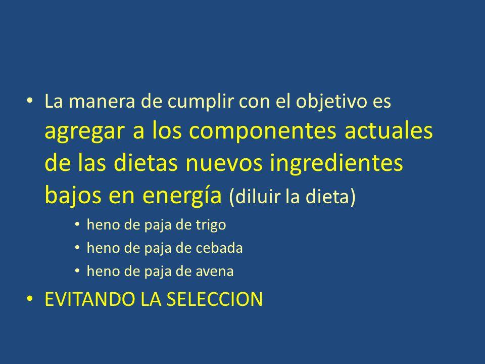La manera de cumplir con el objetivo es agregar a los componentes actuales de las dietas nuevos ingredientes bajos en energía (diluir la dieta)