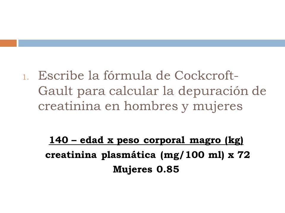 Escribe la fórmula de Cockcroft- Gault para calcular la depuración de creatinina en hombres y mujeres
