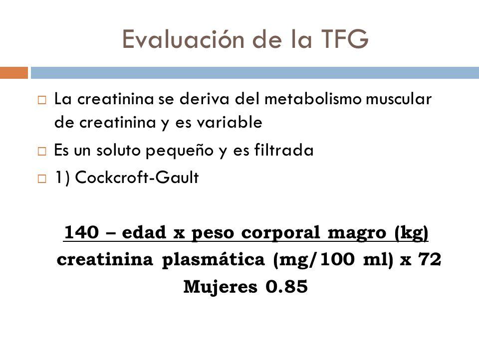 Evaluación de la TFG La creatinina se deriva del metabolismo muscular de creatinina y es variable.