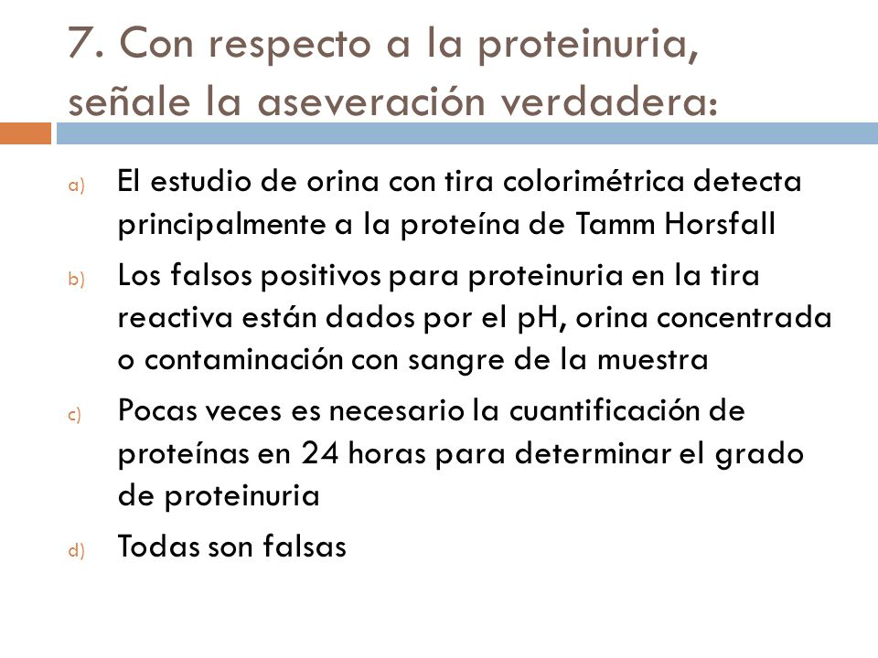 7. Con respecto a la proteinuria, señale la aseveración verdadera: