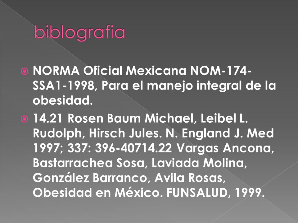biblografia NORMA Oficial Mexicana NOM-174-SSA1-1998, Para el manejo integral de la obesidad.